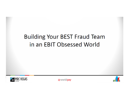 Building Your Best Fraud Team in an ebit Obsessed World