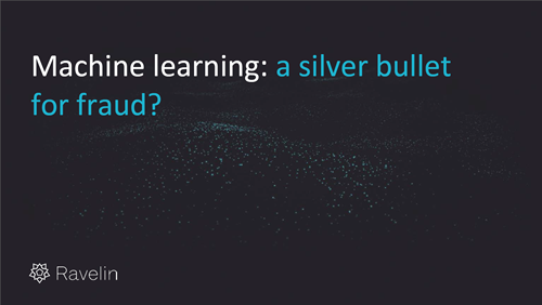 Machine Learning: A Silver Bullet for Fraud?