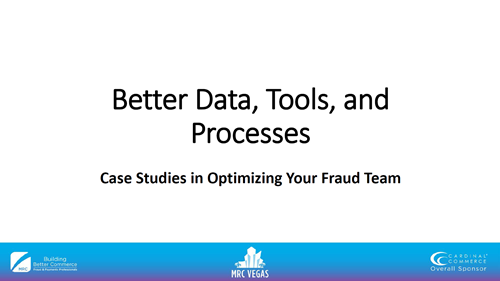 Better Data, Tools, and Processes -- Case Studies in Optimizing Your Fraud Team