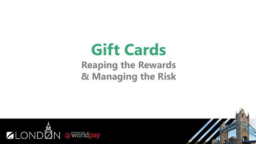 Gift Cards: Reaping the Rewards & Managing the Risk