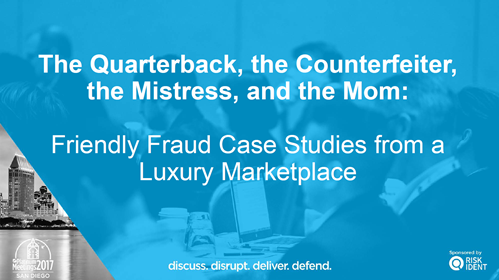 The Quarterback, the Counterfeiter, the Mistress, and the Mom: Friendly Fraud Case Studies from a Luxury Marketplace