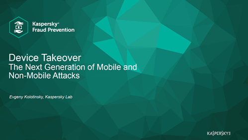 Device Takeover: The Next Generation of Mobile and Non-Mobile Attacks