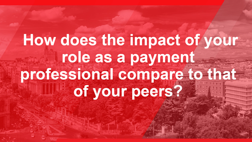 How Does the Impact of Your Role as a Payment Professional Compare to That of Your Peers?