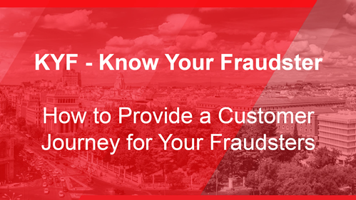 KYF - Know Your Fraudster: How to Provide a Customer Journey for Your Fraudsters