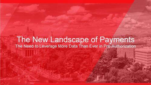 The New Landscape of Payments: The Need to Leverage More Data Than Ever in Pre-Authorization