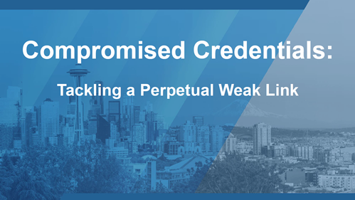 Compromised Credentials: Tackling a Perpetual Weak Link