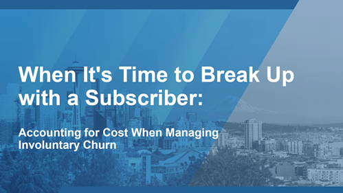 When It's Time to Break Up with a Subscriber: Accounting for Cost When Managing Involuntary Churn