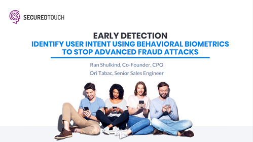 Early Detection: Identify User Intent Using Behavioral Biometrics to Stop Advanced Fraud Attacks