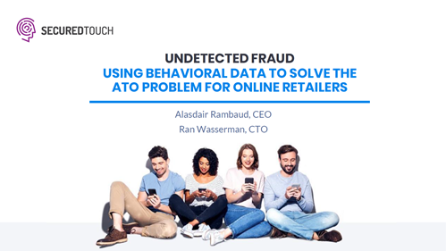 Undetected Fraud: Using Behavioral Data to Solve the ATO Problem for Online Retailers